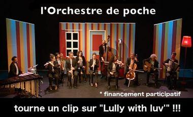 """Visuel du projet L'ORCHESTRE DE POCHE TOURNE UN CLIP SUR """"LULLY WITH LUV'"""" !"""