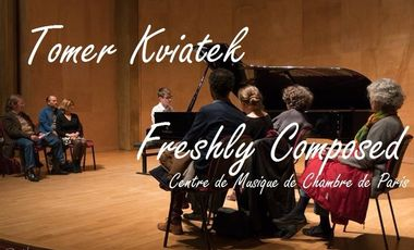 Visueel van project Tomer Kviatek - Freshly Composed/Centre de Musique de Chambre de Paris
