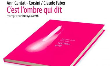 Visuel du projet C'est l'ombre qui dit. Livre Ann Cantat Corsini / Claude Faber