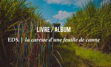 Visuel du projet EDS. - Livre / Album La Caresse d'une Feuille de Canne
