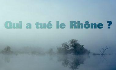 Visuel du projet Qui a tué le Rhône ?
