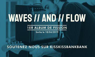 Visuel du projet WAVES // AND // FLOW - Premier Album de Fission