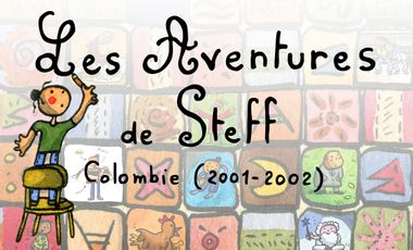 Project visual Les Aventures de Steff - Colombie 2001-2002