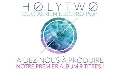 Visuel du projet HOLYTWO - Aidez-nous à produire notre premier album 9 titres !