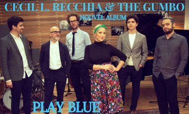 Project visual Cecil L. Recchia & The Gumbo : Play Blue // NOUVEL ALBUM