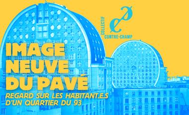 Visueel van project Film documentaire participatif : Image Neuve du Pavé (Noisy-le-Grand)