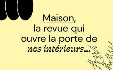 Visuel du projet MAISON, la revue qui ouvre la porte de nos intérieurs