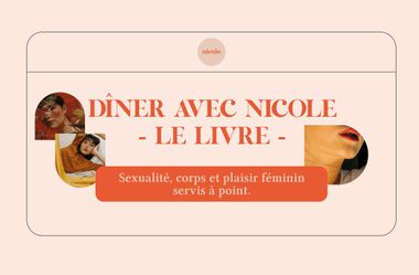 Project visual DÎNER AVEC NICOLE - LE LIVRE: sexualité et plaisir féminin.