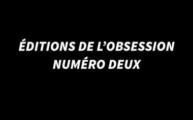 Visuel du projet Éditions de l'Obsession : Numéro Deux