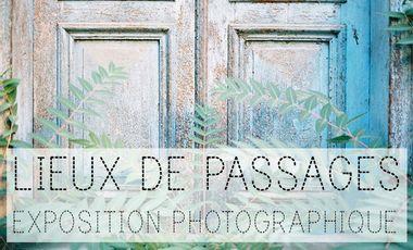 """Visueel van project Exposition photo """"Lieux de passages"""", avec les Ateliers Est"""