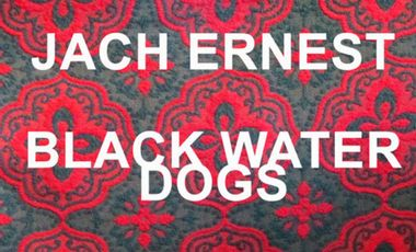 Project visual ALBUM JACH ERNEST - BLACK WATER DOGS