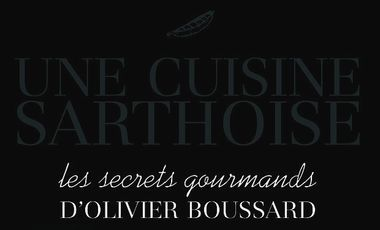 Visuel du projet Une cuisine sarthoise, les secrets gourmands d'Olivier Boussard