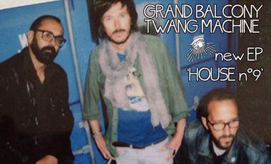 Visuel du projet GRAND BALCONY TWANG MACHINE ★★★★★★ New EP 'House n°9'★★★★★★★★★★★★★★★