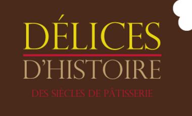 Visueel van project Délices d'Histoire - des siècles de pâtisserie