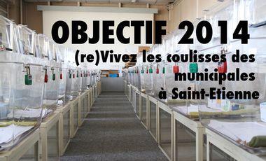 Visueel van project Objectif 2014 : les coulisses de la campagne municipale à Saint-Etienne