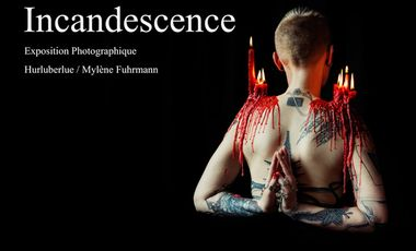 Project visual - Incandescence - Exposition photo d'Hurluberlue