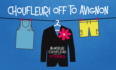 Visueel van project Monsieur Choufleuri - Off to Avignon 2015