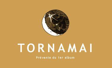 Project visual Tornamai. Prévente du 1er album