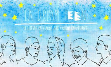 Visuel du projet La Dream Teen. Les rêves de 5 ados aux 4 coins de l'Europe.