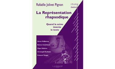 Project visual Édition du livre « La Représentation rhapsodique : quand la scène invente le texte »