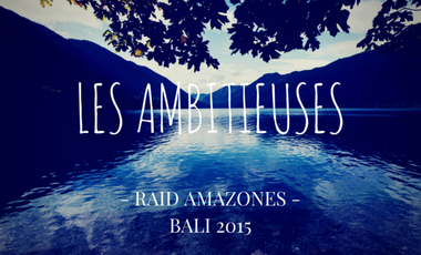 Project visual LES AMBITIEUSES - RAID AMAZONES 2015