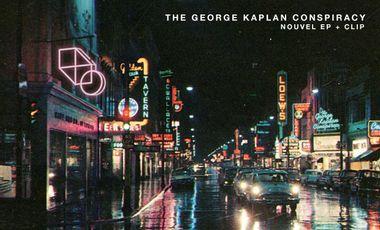 Visuel du projet THE GEORGE KAPLAN CONSPIRACY - NOUVEL EP + CLIP