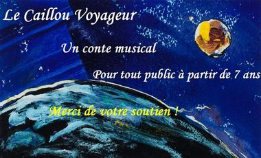 """Visuel du projet conte musical """"LE CAILLOU VOYAGEUR"""""""