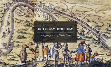 Project visual IN TERRAM UTOPICAM / Paysages d'hésitation