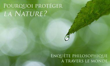 Visuel du projet Pourquoi protéger la nature? Enquête philosophique à travers le monde