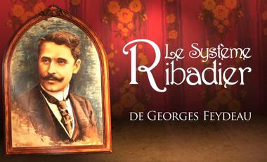 Project visual «LE SYSTÈME RIBADIER» de Georges Feydeau.