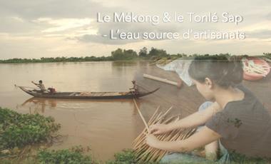Visueel van project Le Mékong & le Tonlé Sap - L'eau source d'artisanats