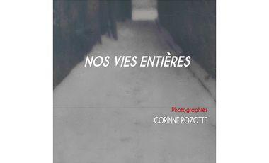 Visueel van project NOS VIES ENTIÈRES – CORINNE ROZOTTE - Livre photographique