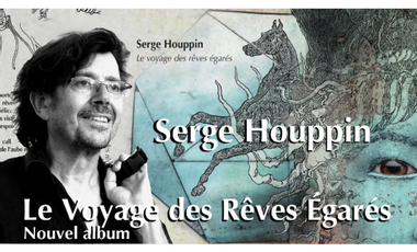 Project visual Serge Houppin/Le Voyage des Rêves Égarés/CD 2016