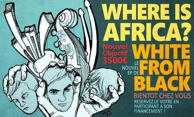 Visueel van project White from black - Where is Africa ? - 1er EP