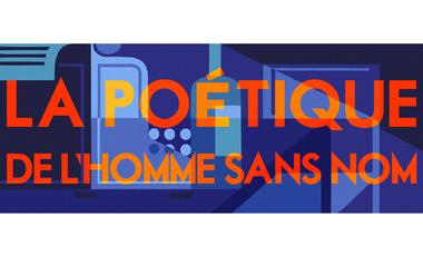 Visuel du projet La Poétique de l'Homme sans Nom