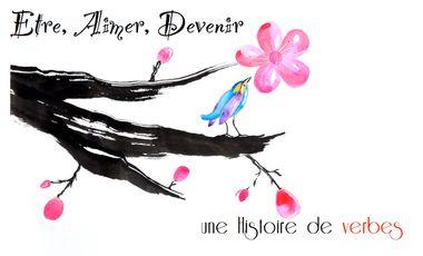Visuel du projet ETRE, AIMER, DEVENIR, une histoire de verbes.