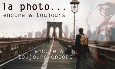 Visuel du projet La photo, encore & toujours !