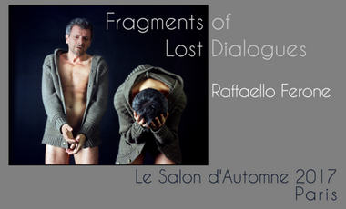 Project visual Exhibition ''Fragments of Lost Dialogues'' at Salon d'Automne 2017 in Paris