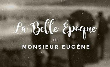 Project visual La belle époque de Monsieur Eugène