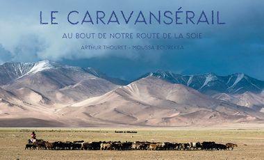 Visuel du projet LE CARAVANSERAIL - Au bout de notre route de la Soie