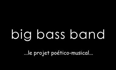 Project visual Big Bass Band : LE projet poético-musical