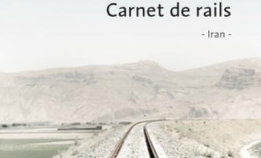 """Visuel du projet Carnet de rail """"Iran"""""""